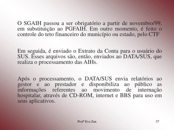 O SGAIH passou a ser obrigatório a partir de novembro/99, em substituição ao PGFAIH. Em outro momento, é feito o controle do teto financeiro do município ou estado, pelo CTF