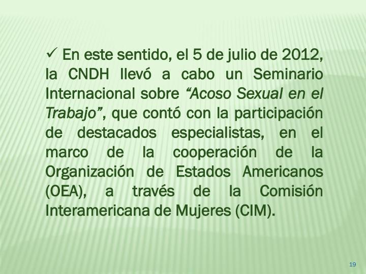 En este sentido, el 5 de julio de 2012,  la CNDH llevó a cabo un Seminario Internacional sobre