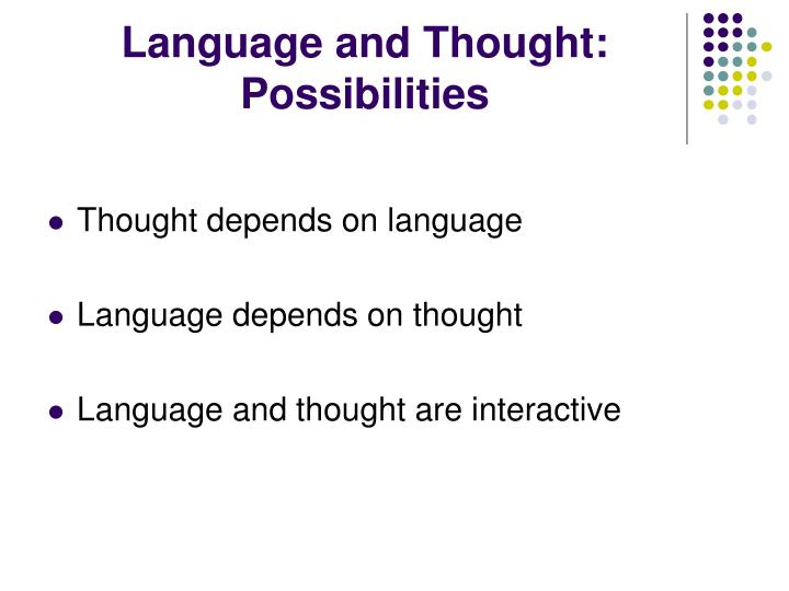 Language and Thought:  Possibilities