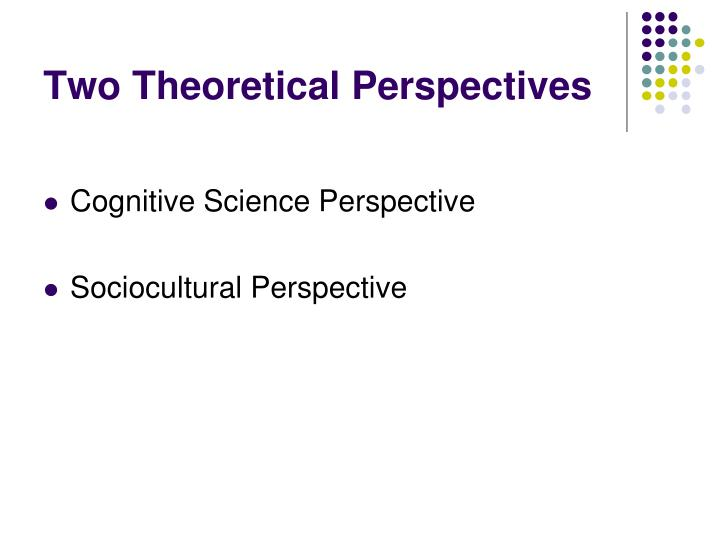Two Theoretical Perspectives