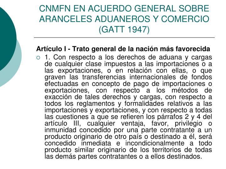 CNMFN EN ACUERDO GENERAL SOBRE ARANCELES ADUANEROS Y COMERCIO (GATT 1947)