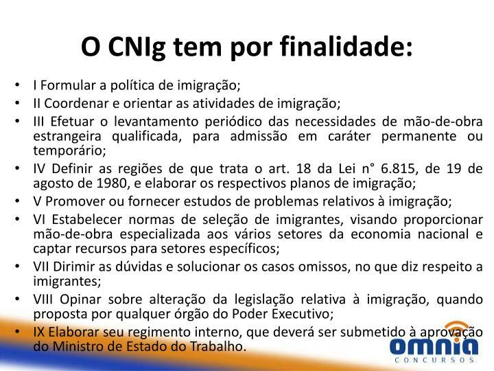 O CNIg tem por finalidade: