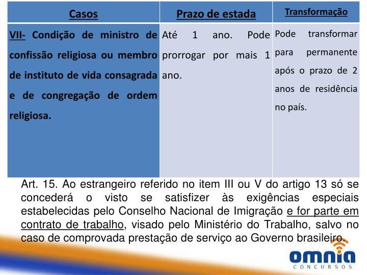 Art. 15. Ao estrangeiro referido no item III ou V do artigo 13 só se concederá o visto se satisfizer às exigências especiais estabelecidas pelo Conselho Nacional de Imigração