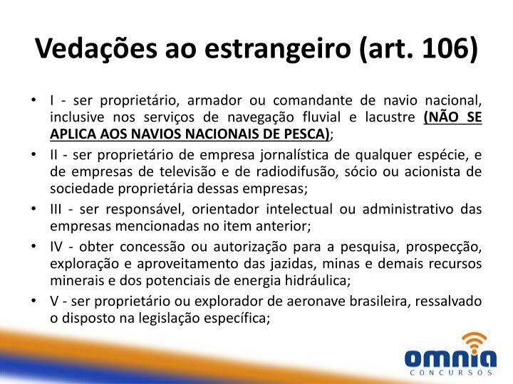 Vedações ao estrangeiro (art. 106)