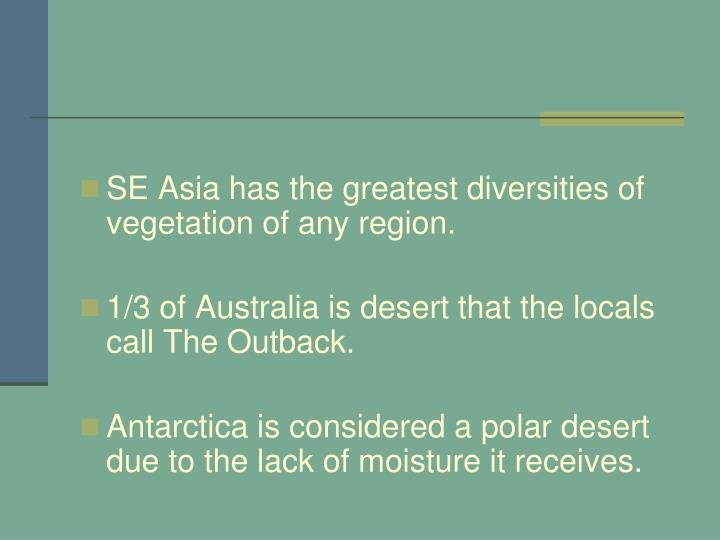 SE Asia has the greatest diversities of vegetation of any region.