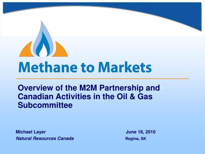 Overview of the m2m partnership and canadian activities in the oil gas subcommittee