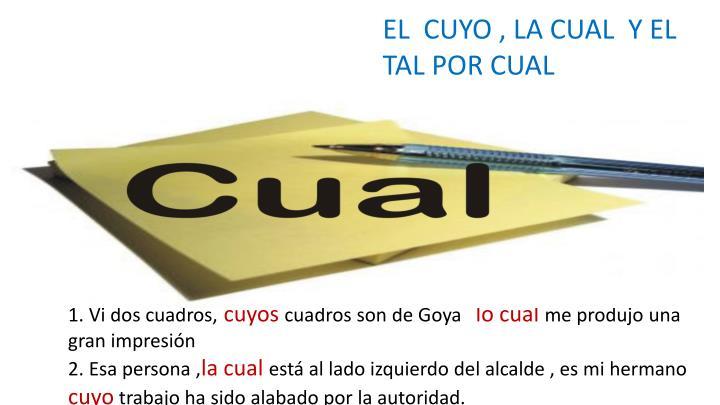 EL  CUYO , LA CUAL  Y EL TAL POR CUAL