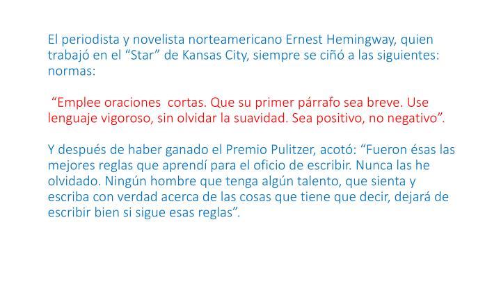 """El periodista y novelista norteamericano Ernest Hemingway, quien trabajó en el """"Star"""" de Kansas City, siempre se ciñó a las siguientes:"""