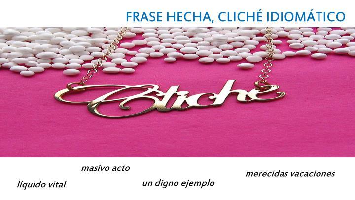 FRASE HECHA, CLICHÉ IDIOMÁTICO
