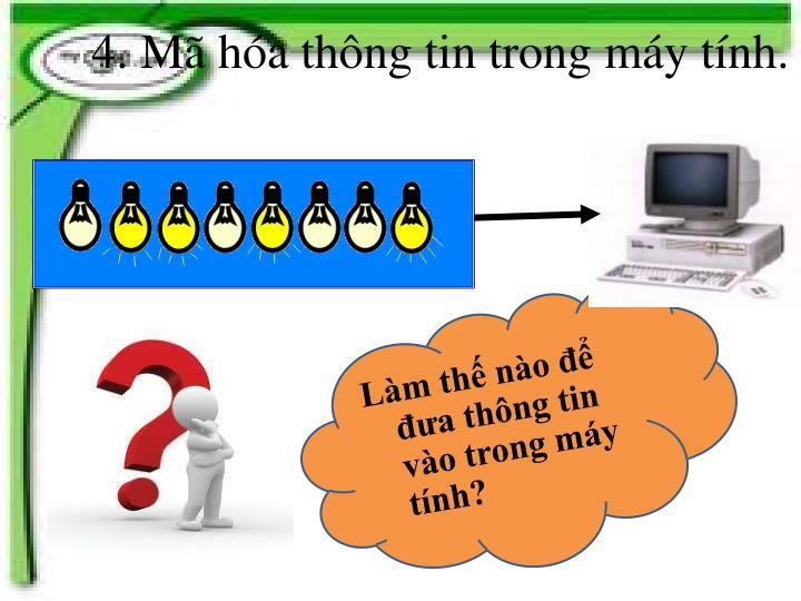 4. Mã hóa thông tin trong máy tính.
