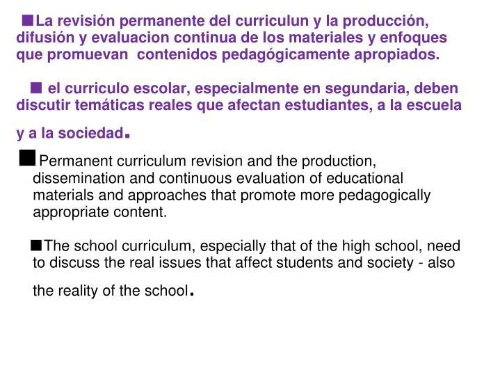 La revisin permanente del curriculun y la produccin, difusin y evaluacion continua de los materiales y enfoques que promuevan  contenidos pedaggicamente apropiados.