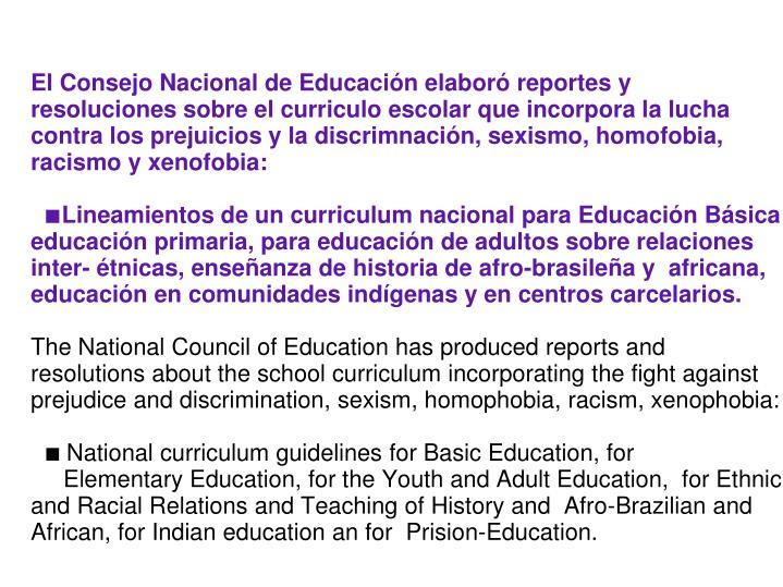 El Consejo Nacional de Educacin elabor reportes y resoluciones sobre el curriculo escolar que incorpora la lucha contra los prejuicios y la discrimnacin, sexismo, homofobia, racismo y xenofobia: