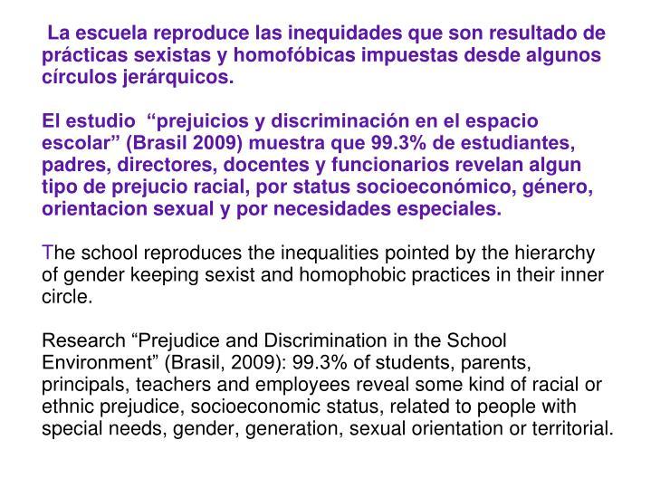 La escuela reproduce las inequidades que son resultado de prcticas sexistas y homofbicas impuestas desde algunos crculos jerrquicos.