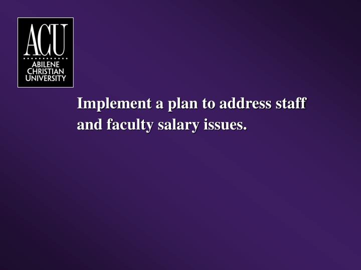 Implement a plan to address staff