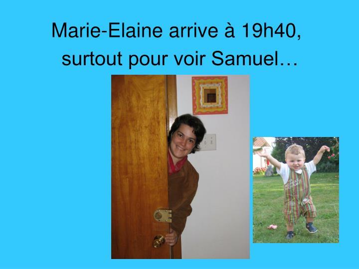 Marie-Elaine arrive à 19h40,