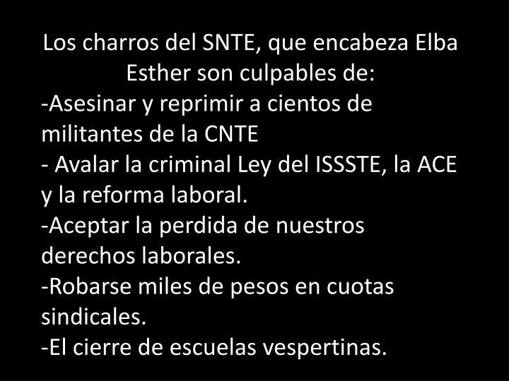 Los charros del SNTE, que encabeza Elba Esther son culpables de: