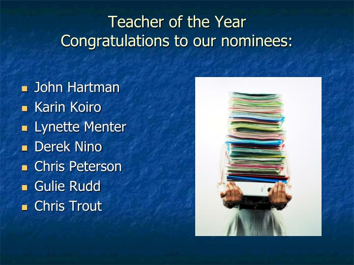 Teacher of the year congratulations to our nominees