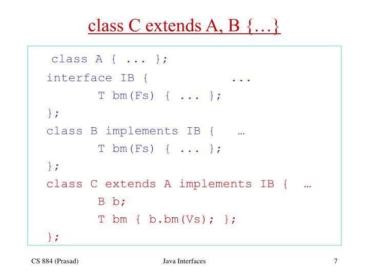class C extends A, B {…}
