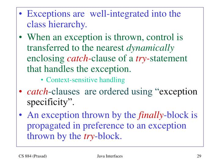 Exceptions are  well-integrated into the class hierarchy.