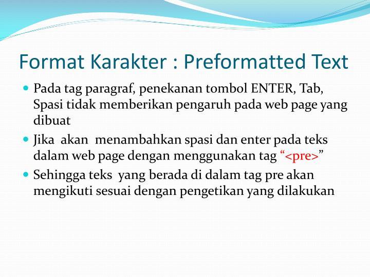 Format Karakter : Preformatted Text