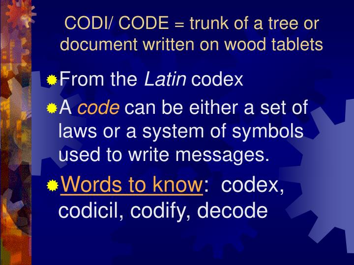 CODI/ CODE = trunk of a tree or document written on wood tablets