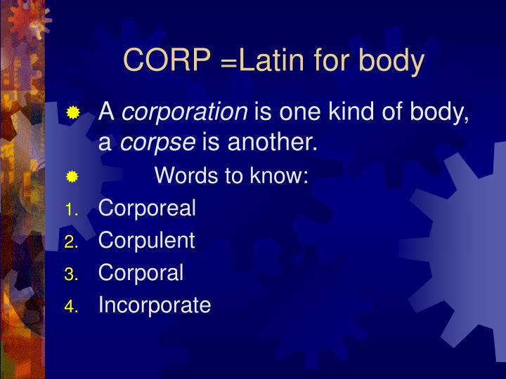 CORP =Latin for body