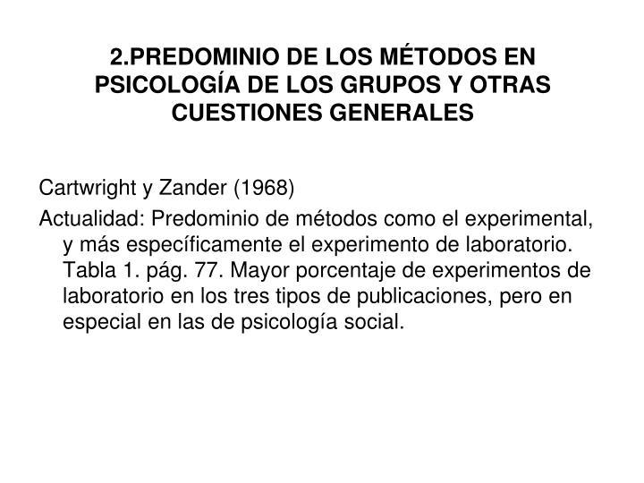 2.PREDOMINIO DE LOS MÉTODOS EN PSICOLOGÍA DE LOS GRUPOS Y OTRAS CUESTIONES GENERALES
