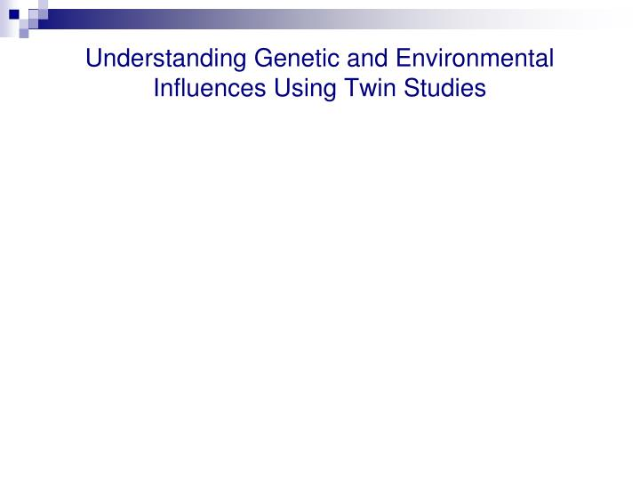 Understanding Genetic and Environmental Influences Using Twin Studies
