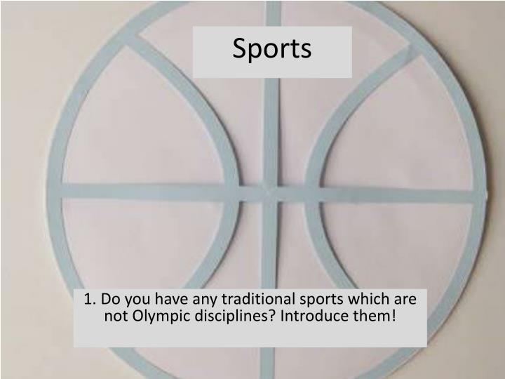 1 do you have any traditional sports which are not olympic disciplines introduce them