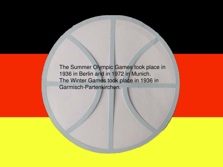 The Summer Olympic Games took place in 1936 in Berlin and in 1972 in Munich.