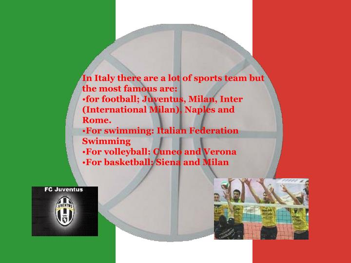 In Italy there are a lot of sports team but the most famous are: