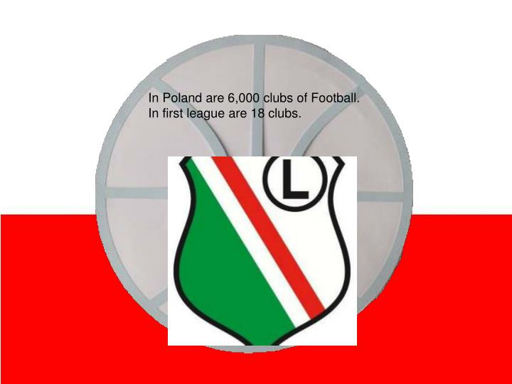 In Poland are 6,000 clubs of Football.