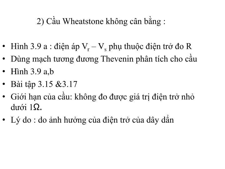2) Cầu Wheatstone không cân bằng :