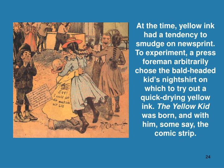 At the time, yellow ink