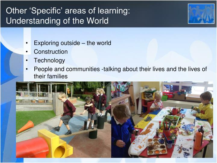 Other 'Specific' areas of learning: