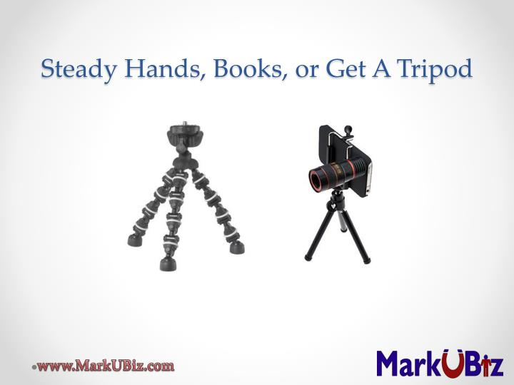 Steady Hands, Books, or Get A Tripod
