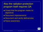 also the radiation protection program itself requires qa