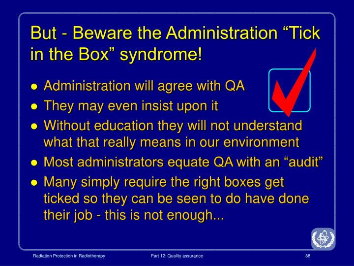 "But - Beware the Administration ""Tick in the Box"" syndrome!"