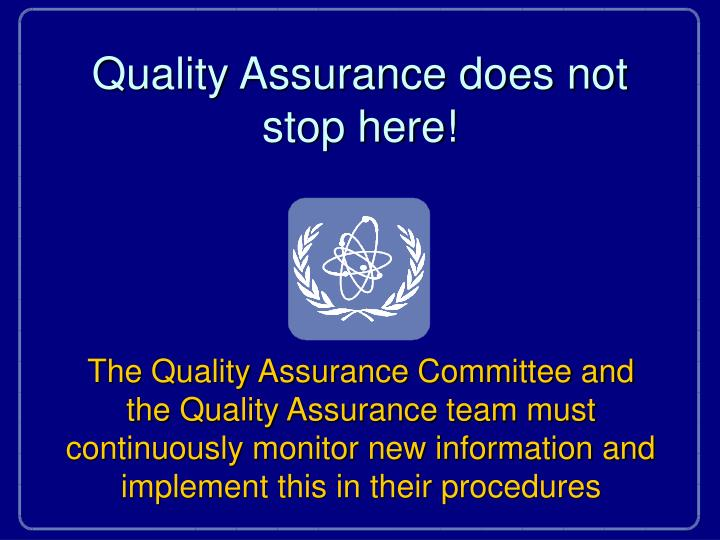 Quality Assurance does not stop here!