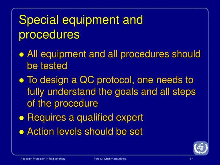 Special equipment and procedures