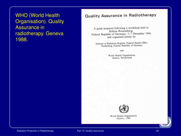 WHO (World Health Organisation). Quality Assurance in radiotherapy. Geneva 1988.