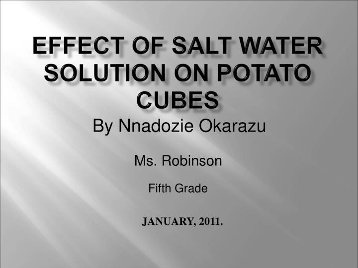 EFFECT OF SALT WATER SOLUTION ON POTATO CUBES