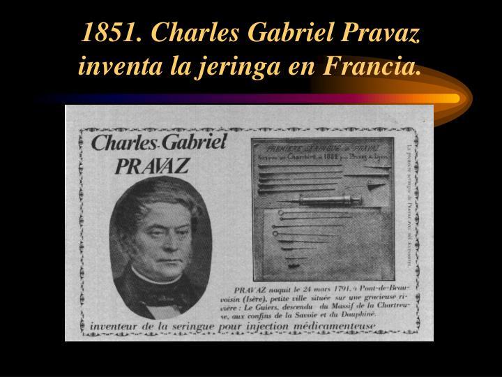 1851. Charles Gabriel Pravaz inventa la jeringa en Francia.