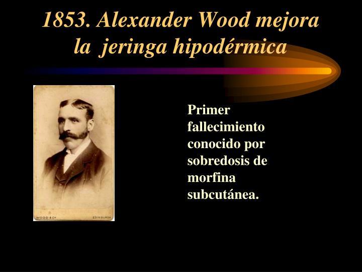 1853. Alexander Wood mejora la  jeringa hipodérmica