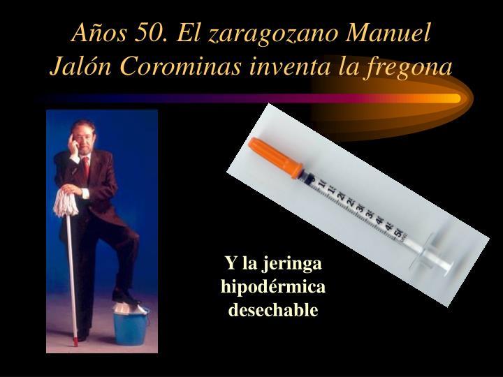 Años 50. El zaragozano Manuel Jalón Corominas inventa la fregona