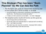this strategic plan has been back planned so we can see the path