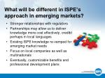 what will be different in ispe s approach in emerging markets