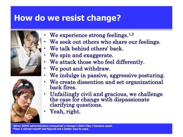 How do we resist change?