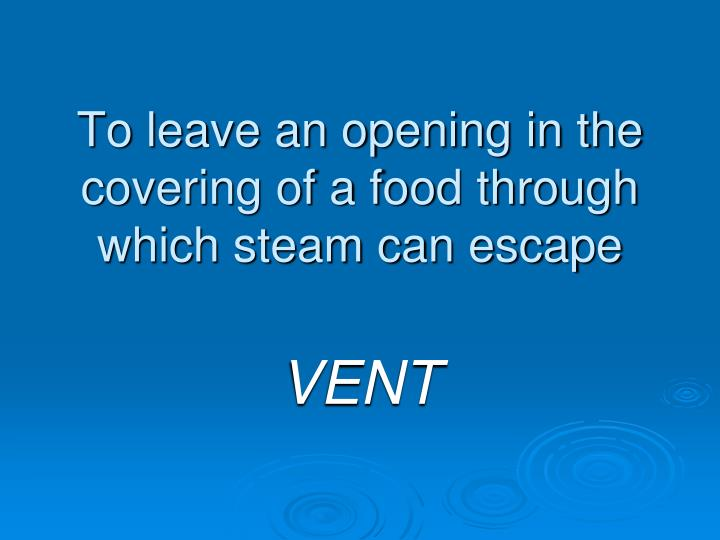 To leave an opening in the covering of a food through which steam can escape