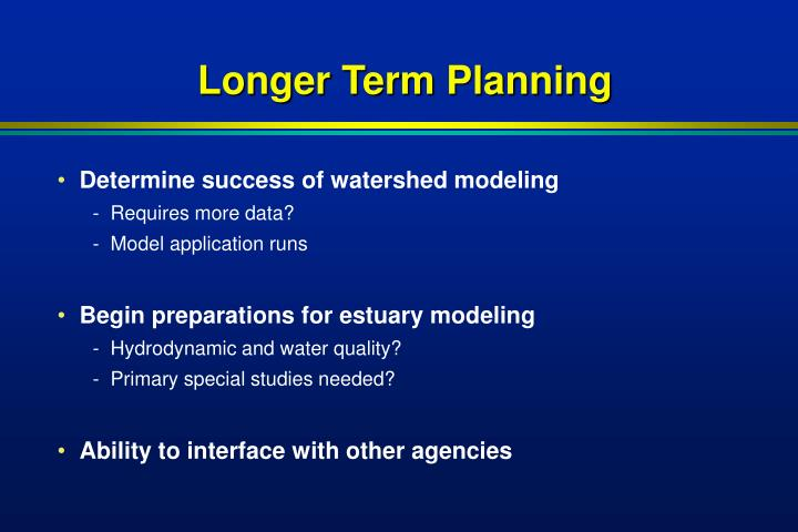 Longer Term Planning